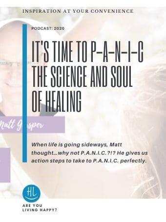 It's Time to P-A-N-I-C. The Science and Soul of Healing