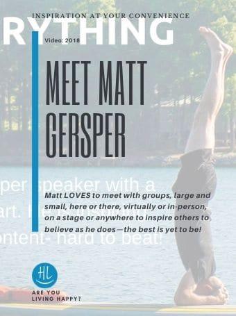 Meet Matt Gersper (a.k.a. Mr. Happy Living)